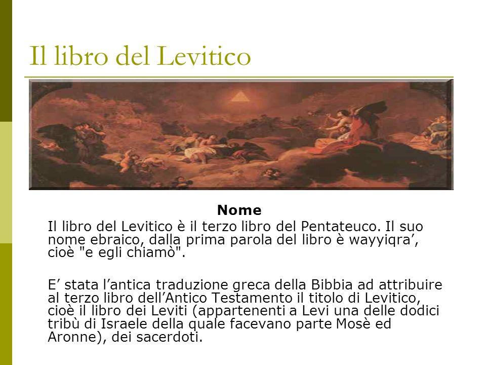 Il libro del Levitico Nome Il libro del Levitico è il terzo libro del Pentateuco. Il suo nome ebraico, dalla prima parola del libro è wayyiqra, cioè