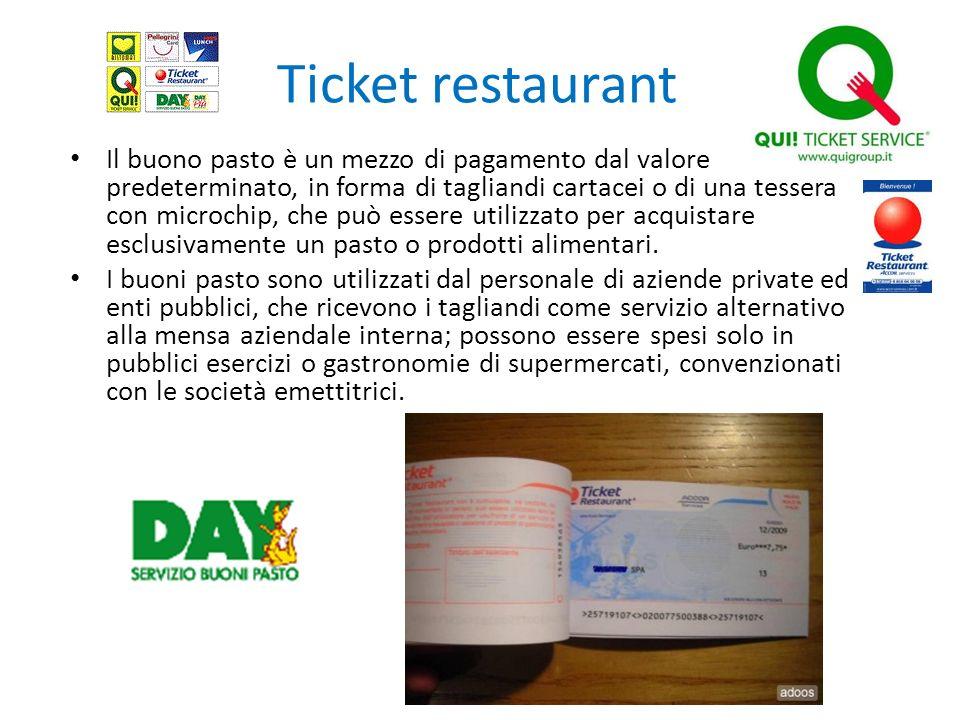 Ticket restaurant Il buono pasto è un mezzo di pagamento dal valore predeterminato, in forma di tagliandi cartacei o di una tessera con microchip, che
