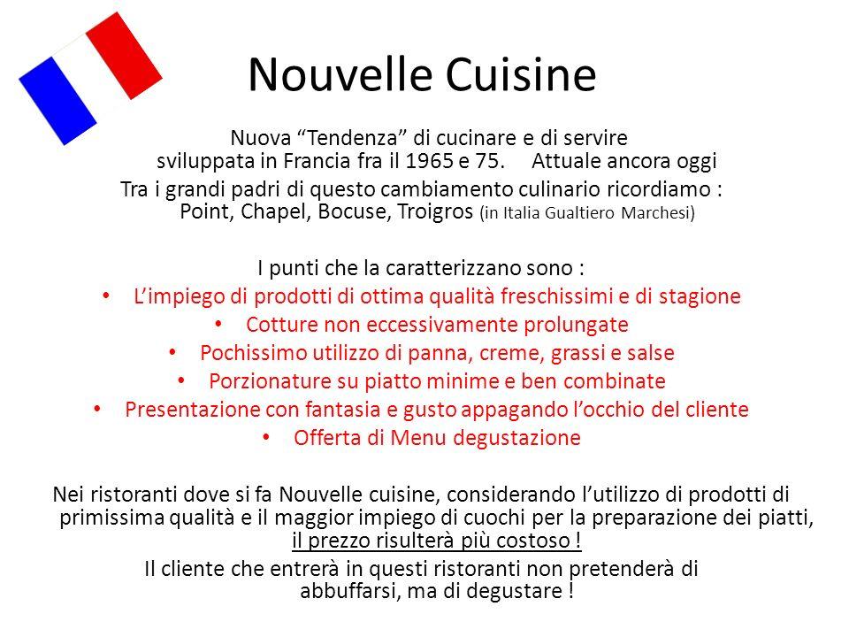 Nuova Tendenza di cucinare e di servire sviluppata in Francia fra il 1965 e 75. Attuale ancora oggi Tra i grandi padri di questo cambiamento culinario