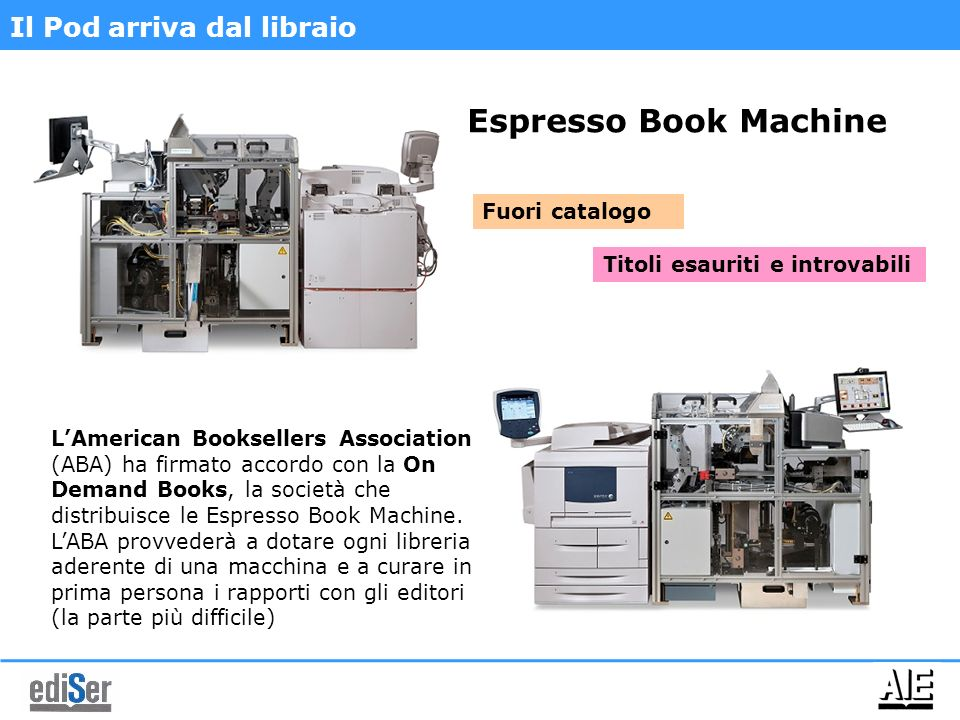 Il Pod arriva dal libraio Espresso Book Machine LAmerican Booksellers Association (ABA) ha firmato accordo con la On Demand Books, la società che dist