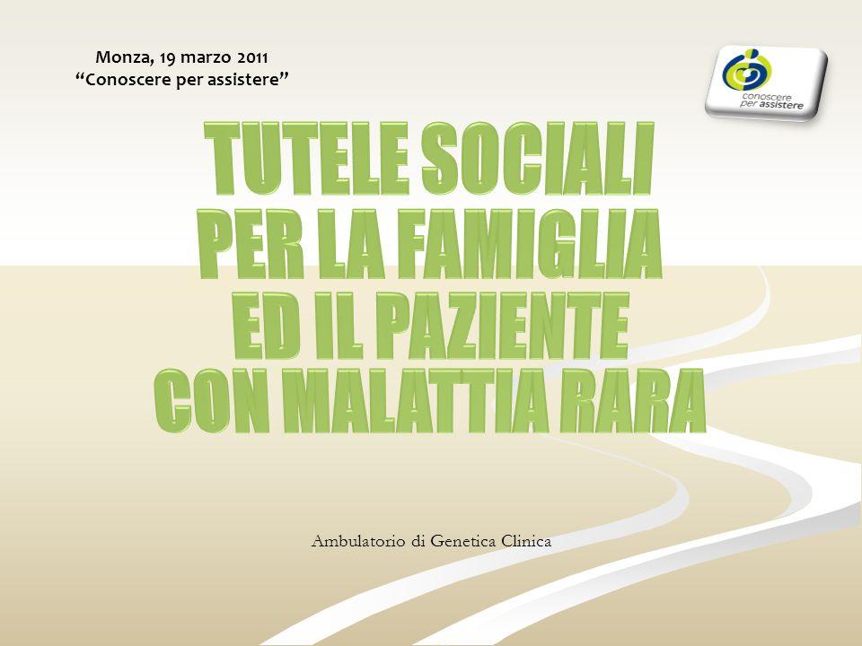 Ambulatorio di Genetica Clinica Monza, 19 marzo 2011 Conoscere per assistere