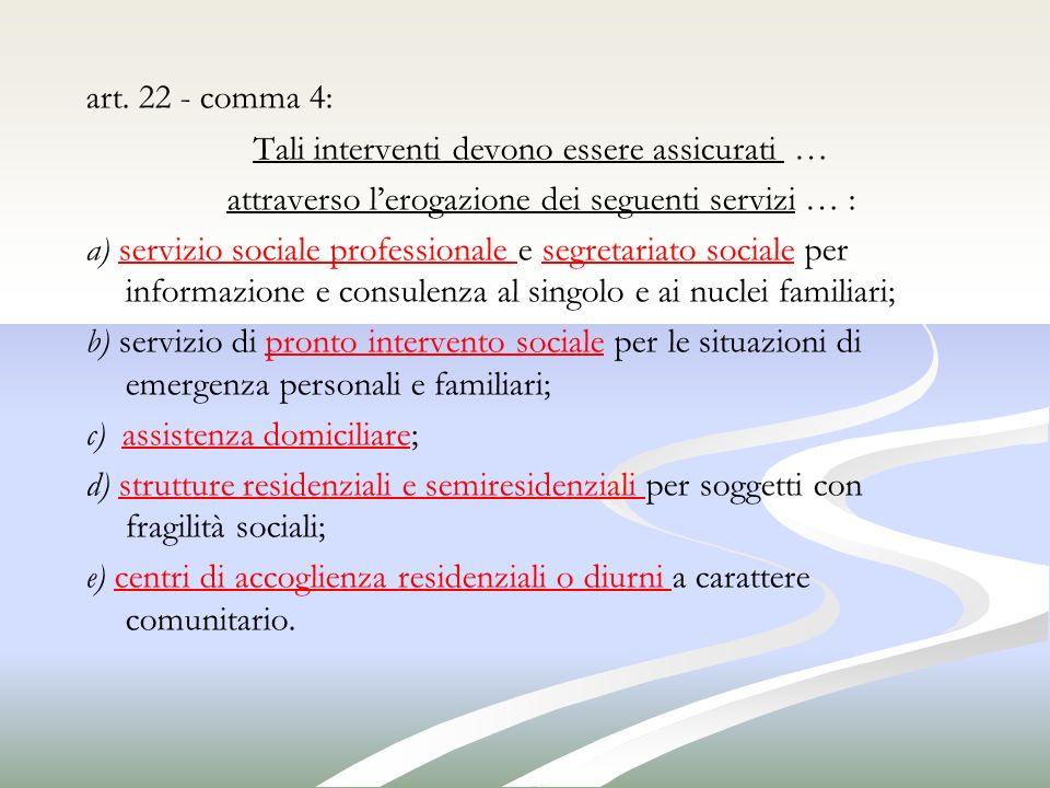art. 22 - comma 4: Tali interventi devono essere assicurati … attraverso lerogazione dei seguenti servizi … : a) servizio sociale professionale e segr