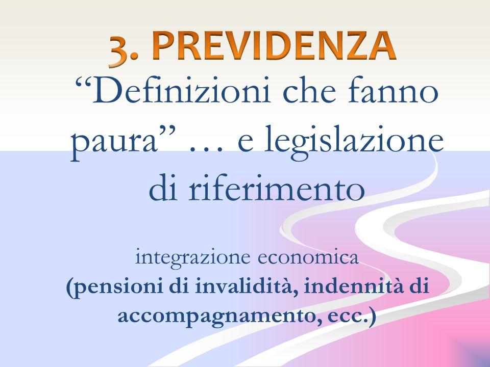 integrazione economica (pensioni di invalidità, indennità di accompagnamento, ecc.) Definizioni che fanno paura … e legislazione di riferimento