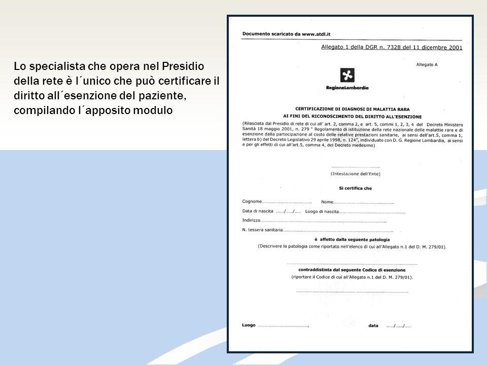 Lo specialista che opera nel Presidio della rete è l´unico che può certificare il diritto all´esenzione del paziente, compilando l´apposito modulo
