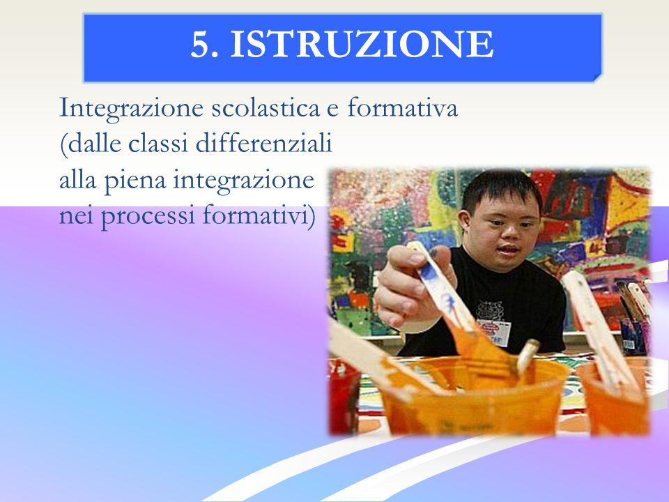 Integrazione scolastica e formativa (dalle classi differenziali alla piena integrazione nei processi formativi) 5.