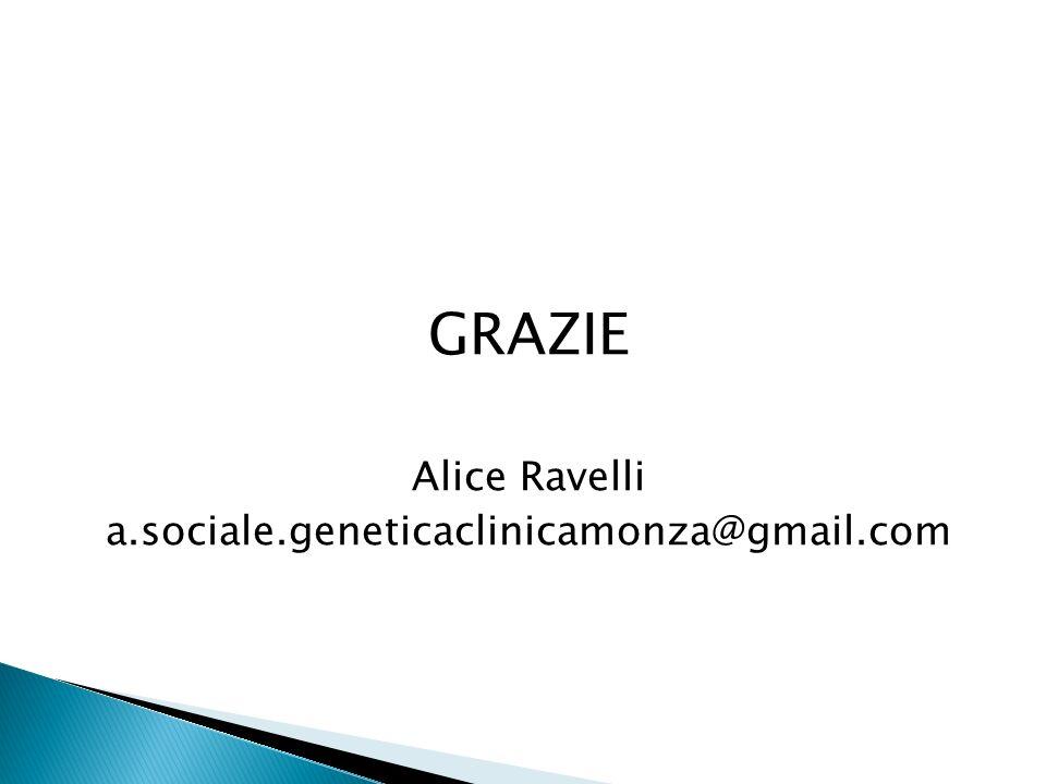 GRAZIE Alice Ravelli a.sociale.geneticaclinicamonza@gmail.com