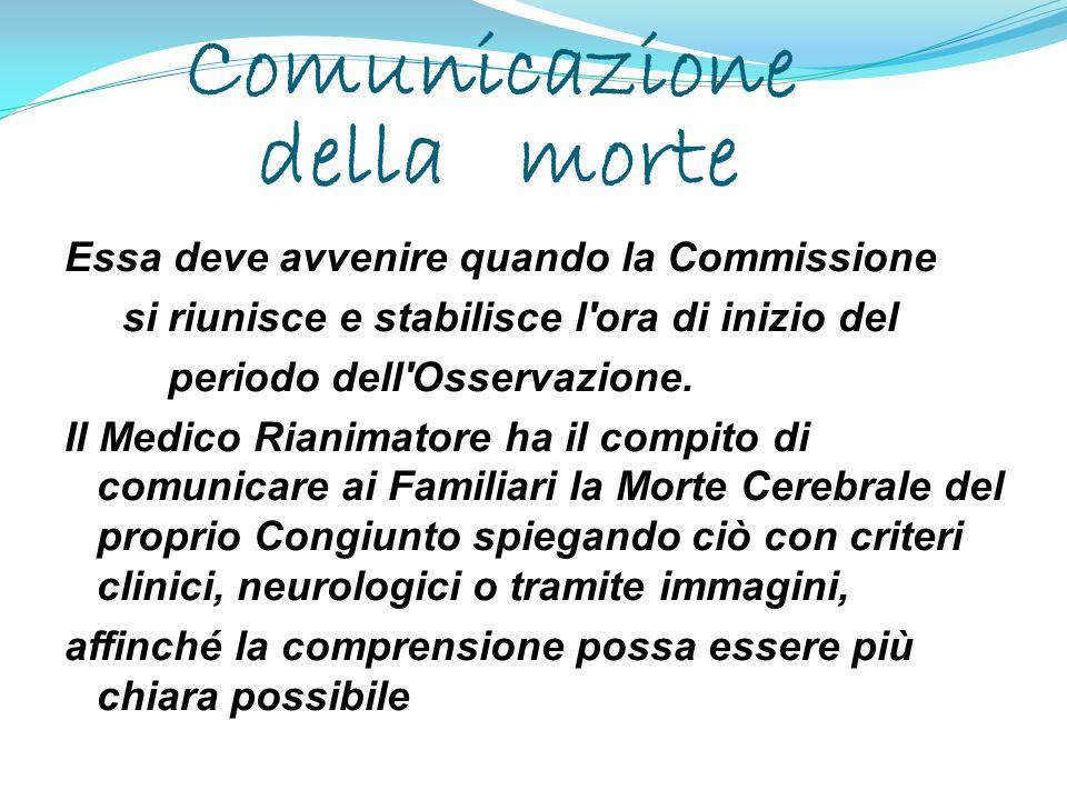 Comunicazione della morte Essa deve avvenire quando la Commissione si riunisce e stabilisce l'ora di inizio del periodo dell'Osservazione. Il Medico R