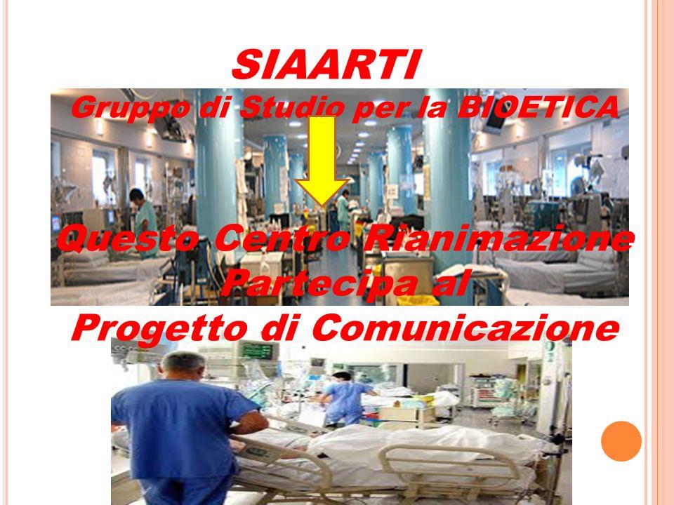 SIAARTI Gruppo di Studio per la BIOETICA Questo Centro Rianimazione Partecipa al Progetto di Comunicazione
