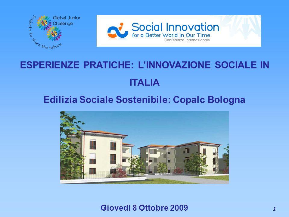 1 ESPERIENZE PRATICHE: LINNOVAZIONE SOCIALE IN ITALIA Edilizia Sociale Sostenibile: Copalc Bologna Mario Bortolotti Giovedì 8 Ottobre 2009 ITIS G. Gal