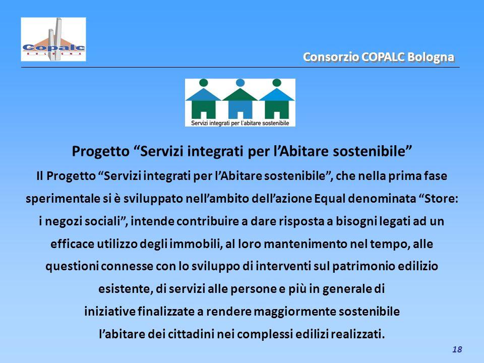 18 Progetto Servizi integrati per lAbitare sostenibile Il Progetto Servizi integrati per lAbitare sostenibile, che nella prima fase sperimentale si è