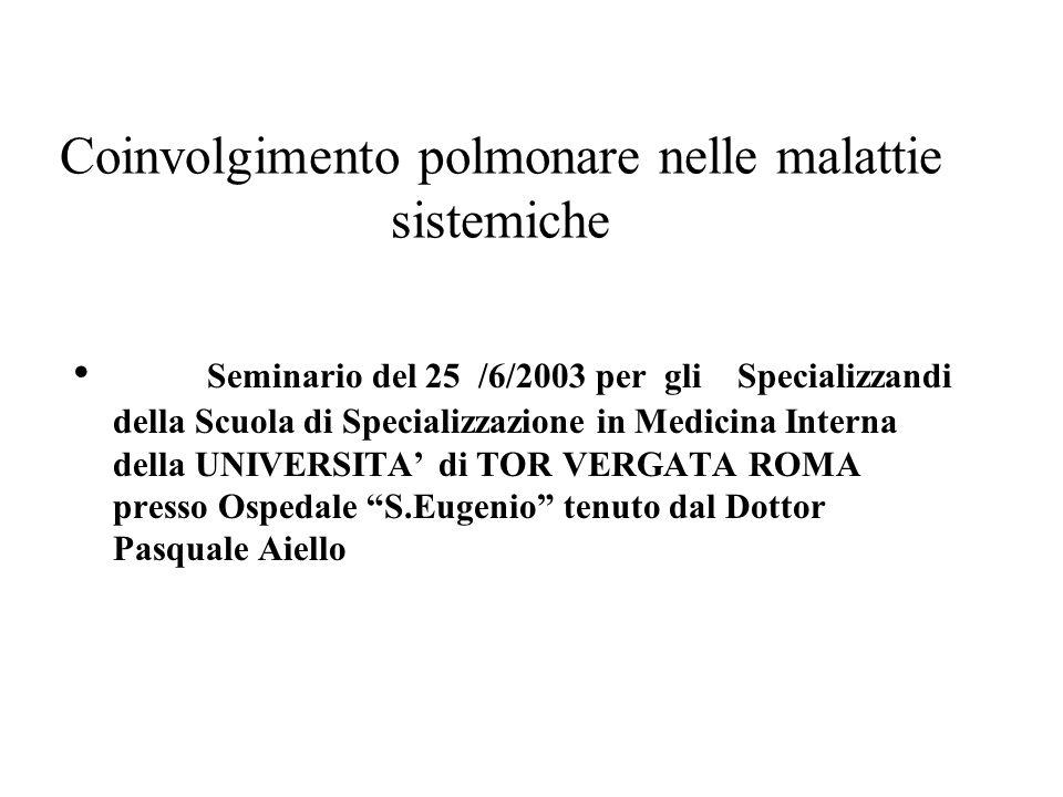 Coinvolgimento polmonare nelle malattie sistemiche Seminario del 25 /6/2003 per gli Specializzandi della Scuola di Specializzazione in Medicina Intern