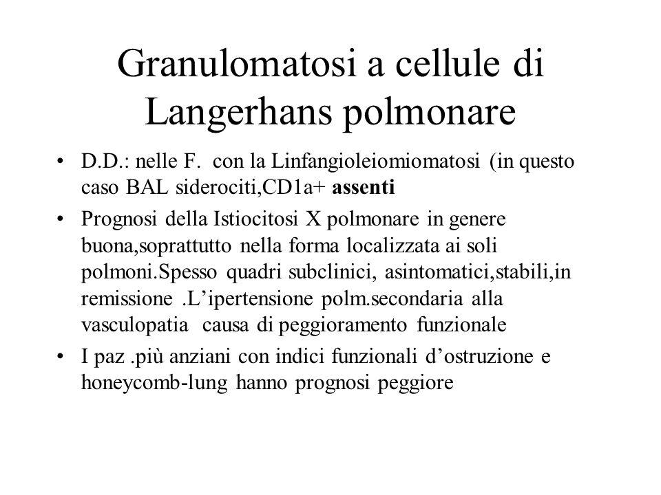 Granulomatosi a cellule di Langerhans polmonare D.D.: nelle F. con la Linfangioleiomiomatosi (in questo caso BAL siderociti,CD1a+ assenti Prognosi del