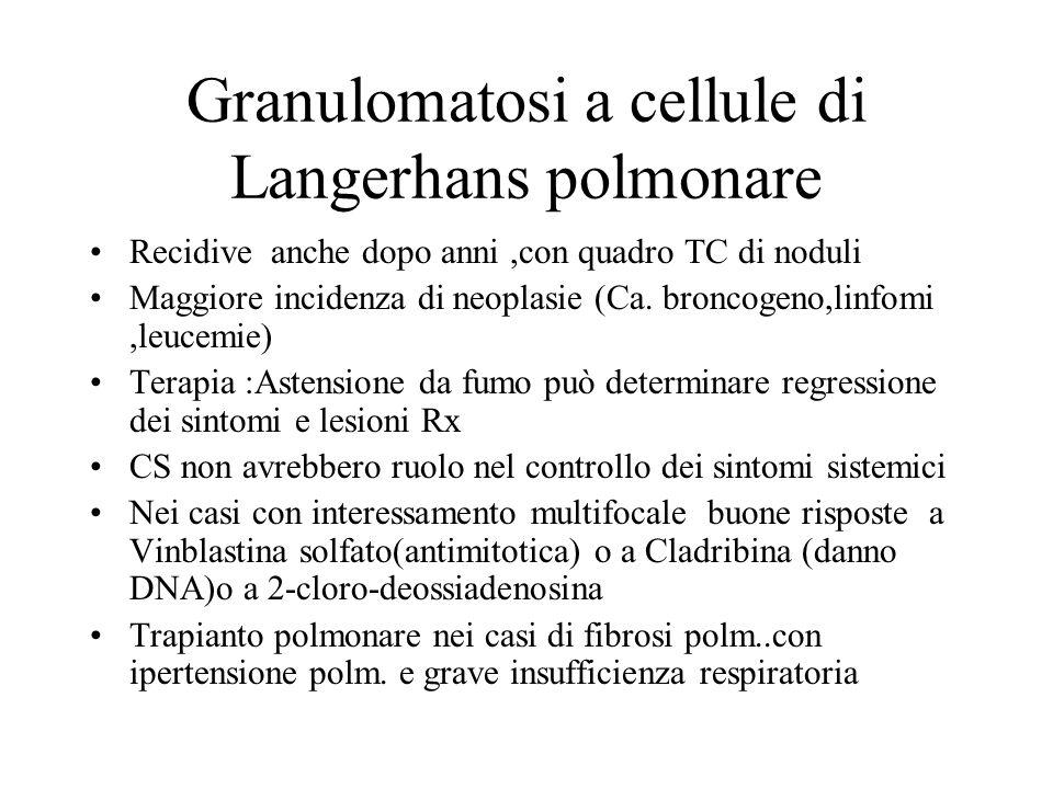 Granulomatosi a cellule di Langerhans polmonare Recidive anche dopo anni,con quadro TC di noduli Maggiore incidenza di neoplasie (Ca. broncogeno,linfo