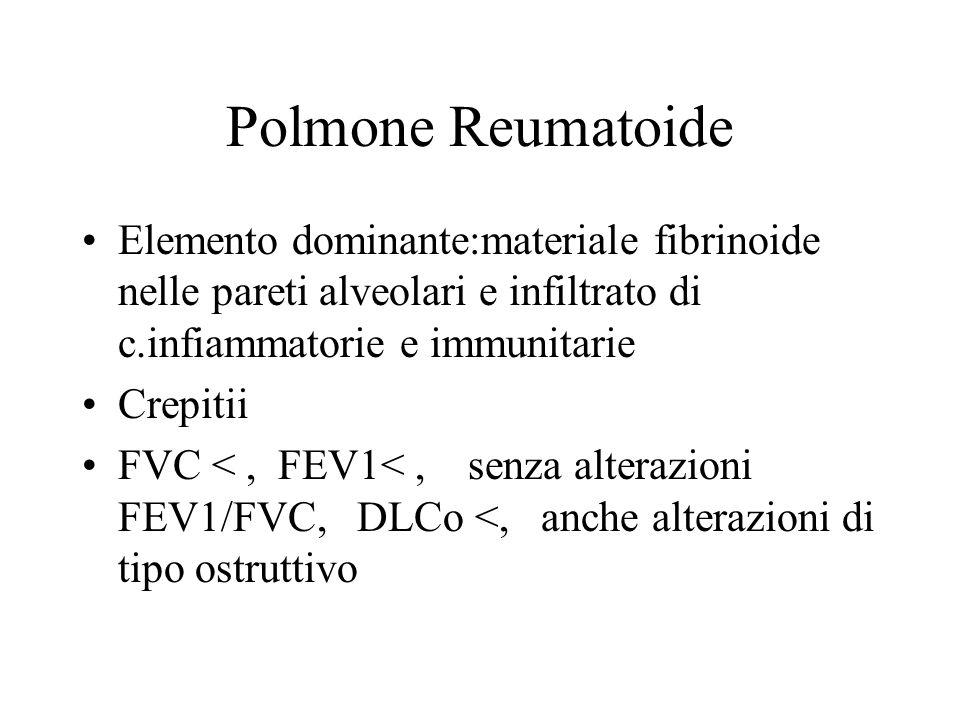 Polmone Reumatoide Elemento dominante:materiale fibrinoide nelle pareti alveolari e infiltrato di c.infiammatorie e immunitarie Crepitii FVC <, FEV1<,