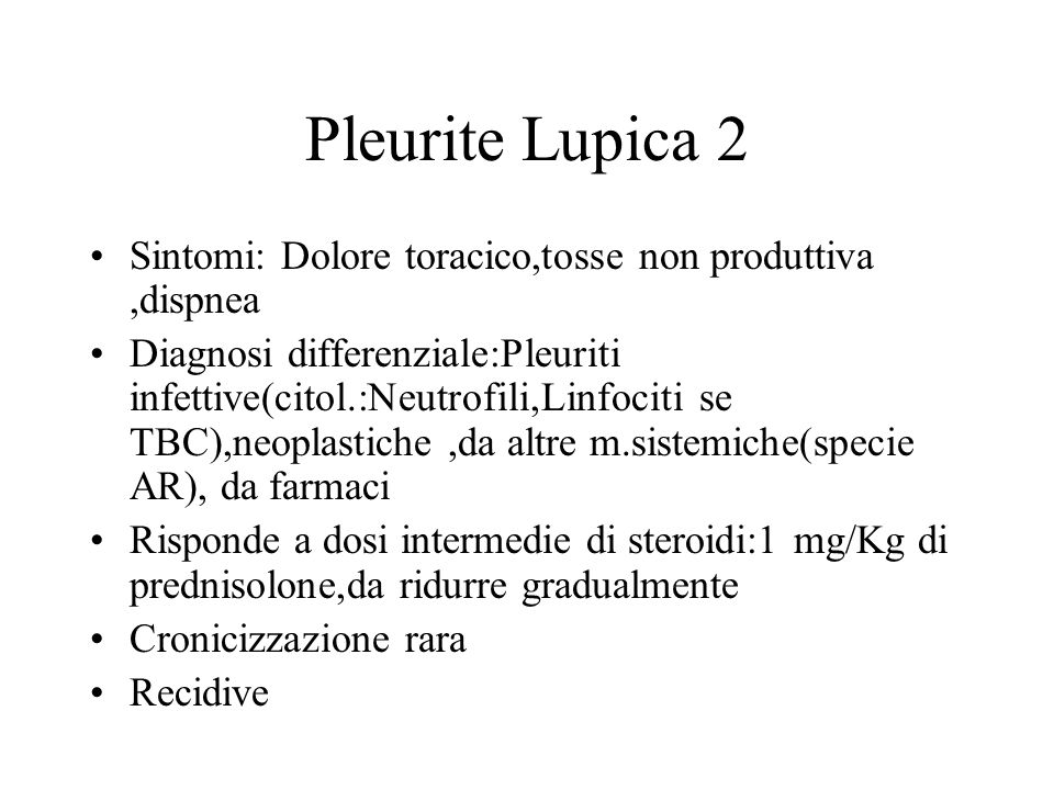 Pleurite Lupica 2 Sintomi: Dolore toracico,tosse non produttiva,dispnea Diagnosi differenziale:Pleuriti infettive(citol.:Neutrofili,Linfociti se TBC),