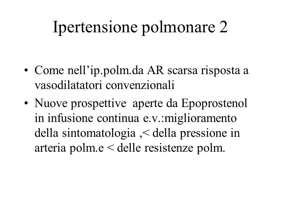 Ipertensione polmonare 2 Come nellip.polm.da AR scarsa risposta a vasodilatatori convenzionali Nuove prospettive aperte da Epoprostenol in infusione c