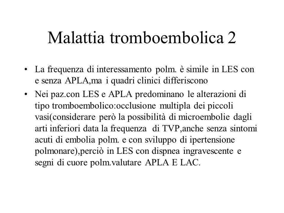 Malattia tromboembolica 2 La frequenza di interessamento polm. è simile in LES con e senza APLA,ma i quadri clinici differiscono Nei paz.con LES e APL