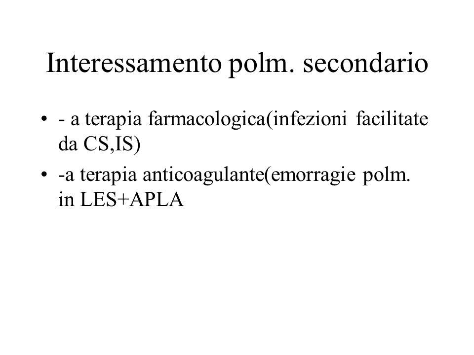 Interessamento polm. secondario - a terapia farmacologica(infezioni facilitate da CS,IS) -a terapia anticoagulante(emorragie polm. in LES+APLA