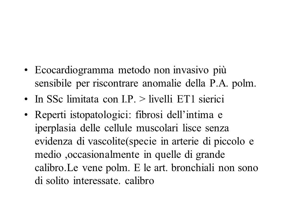 Ecocardiogramma metodo non invasivo più sensibile per riscontrare anomalie della P.A. polm. In SSc limitata con I.P. > livelli ET1 sierici Reperti ist
