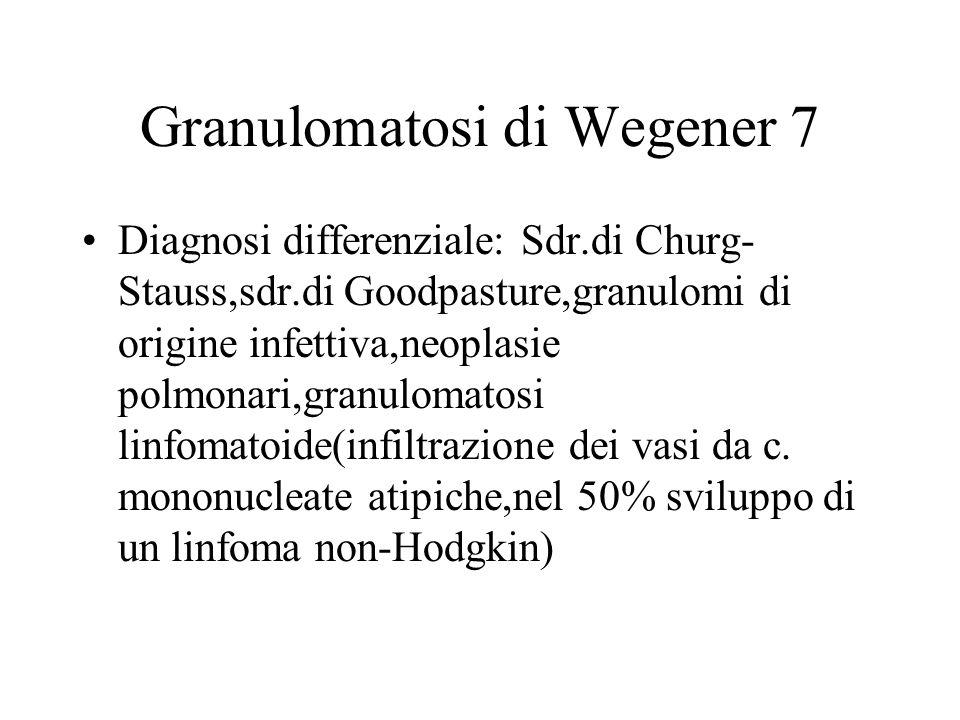 Granulomatosi di Wegener 7 Diagnosi differenziale: Sdr.di Churg- Stauss,sdr.di Goodpasture,granulomi di origine infettiva,neoplasie polmonari,granulom
