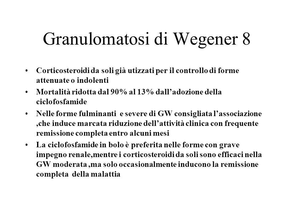 Granulomatosi di Wegener 8 Corticosteroidi da soli già utizzati per il controllo di forme attenuate o indolenti Mortalità ridotta dal 90% al 13% dalla