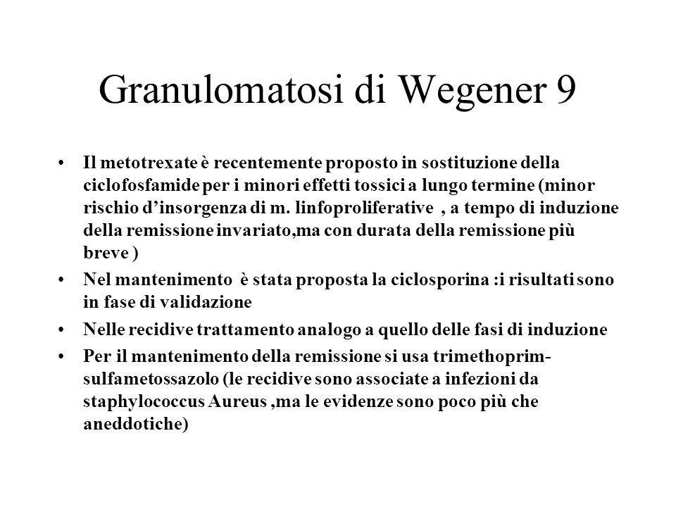 Granulomatosi di Wegener 9 Il metotrexate è recentemente proposto in sostituzione della ciclofosfamide per i minori effetti tossici a lungo termine (m
