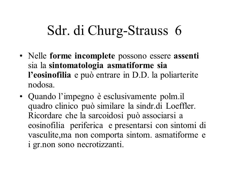 Sdr. di Churg-Strauss 6 Nelle forme incomplete possono essere assenti sia la sintomatologia asmatiforme sia leosinofilia e può entrare in D.D. la poli