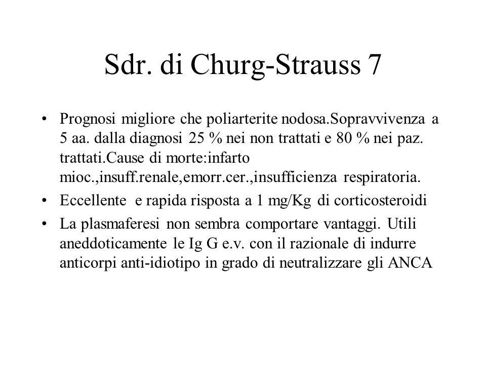 Sdr. di Churg-Strauss 7 Prognosi migliore che poliarterite nodosa.Sopravvivenza a 5 aa. dalla diagnosi 25 % nei non trattati e 80 % nei paz. trattati.