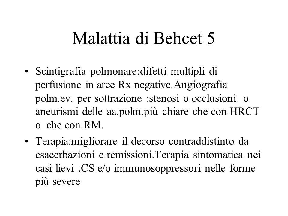 Malattia di Behcet 5 Scintigrafia polmonare:difetti multipli di perfusione in aree Rx negative.Angiografia polm.ev. per sottrazione :stenosi o occlusi