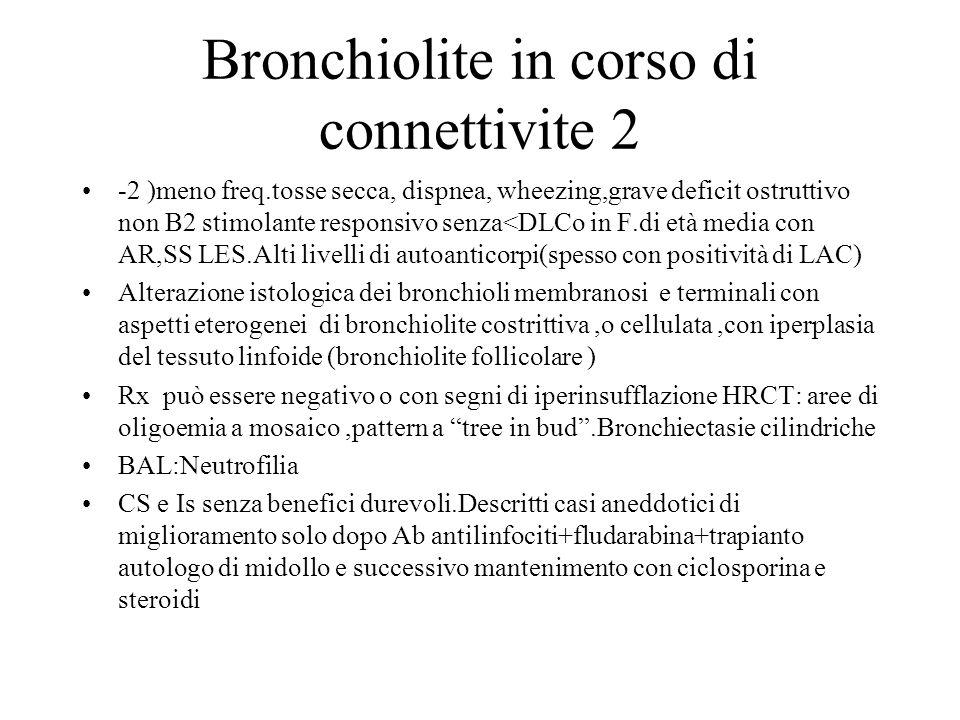 Bronchiolite in corso di connettivite 2 -2 )meno freq.tosse secca, dispnea, wheezing,grave deficit ostruttivo non B2 stimolante responsivo senza<DLCo