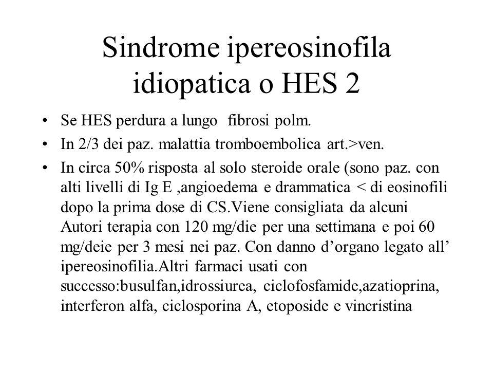 Sindrome ipereosinofila idiopatica o HES 2 Se HES perdura a lungo fibrosi polm. In 2/3 dei paz. malattia tromboembolica art.>ven. In circa 50% rispost