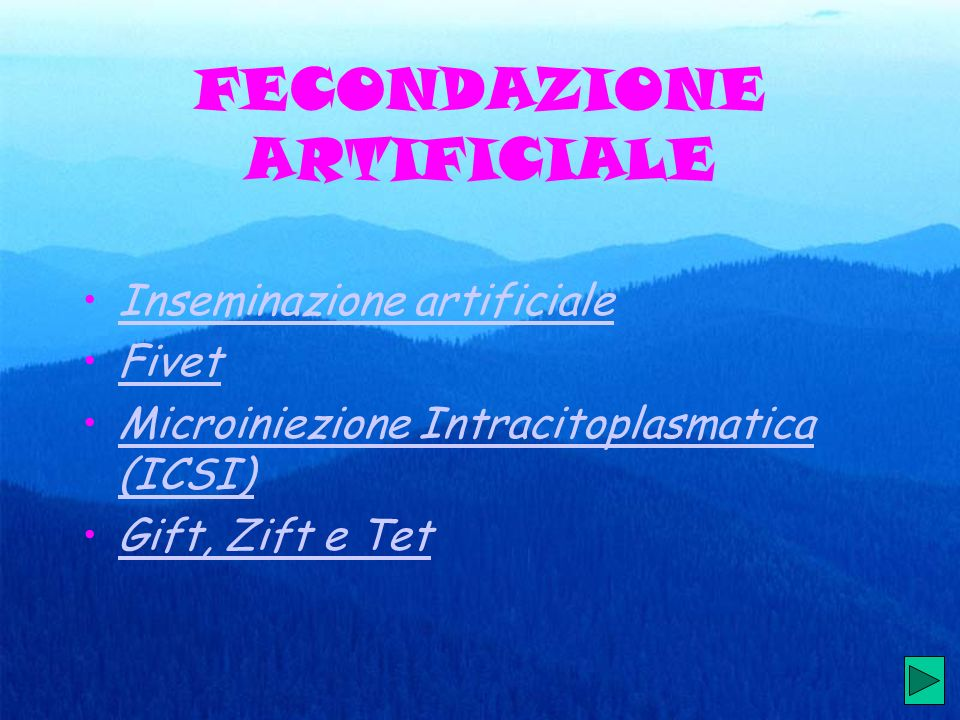 FECONDAZIONE ARTIFICIALE Inseminazione artificiale Fivet Microiniezione Intracitoplasmatica (ICSI)Microiniezione Intracitoplasmatica (ICSI) Gift, Zift e Tet