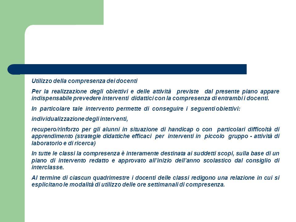 Utilizzo della compresenza dei docenti Per la realizzazione degli obiettivi e delle attività previste dal presente piano appare indispensabile prevedere interventi didattici con la compresenza di entrambi i docenti.