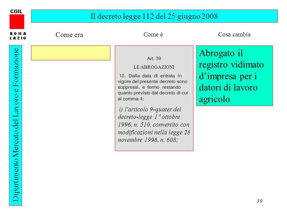 39 CGIL Dipartimento Mercato del Lavoro e Formazione Il decreto legge 112 del 25 giugno 2008 Art.