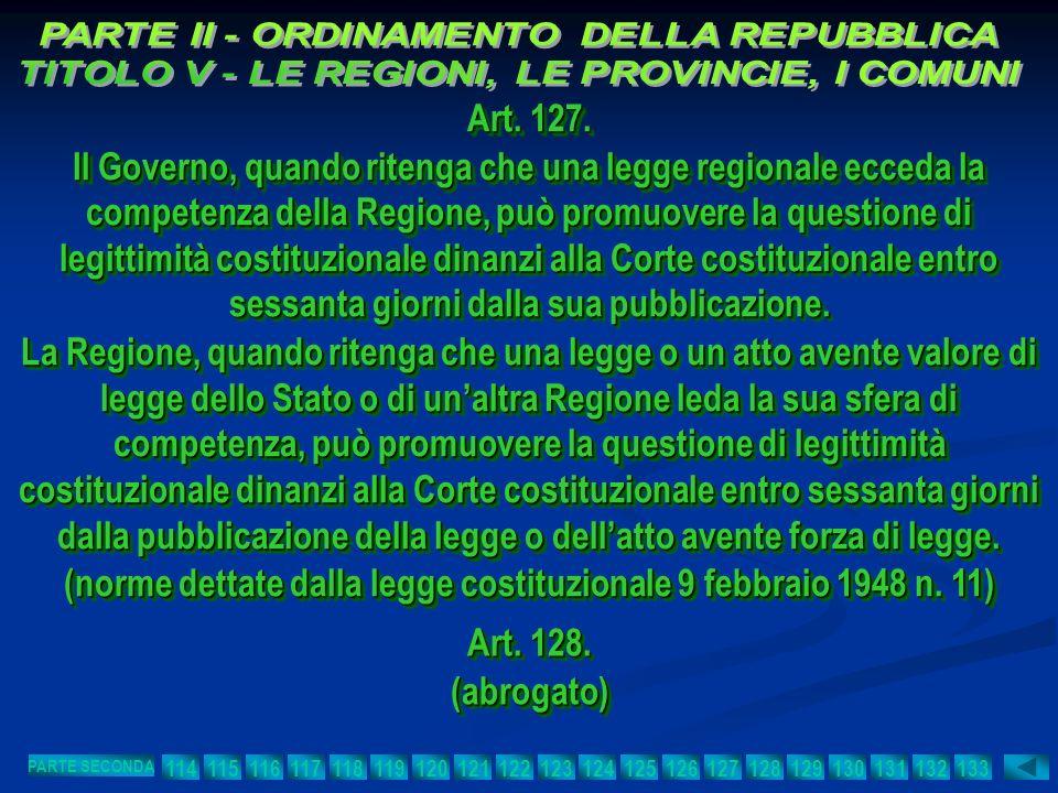 Art. 127. Il Governo, quando ritenga che una legge regionale ecceda la competenza della Regione, può promuovere la questione di legittimità costituzio