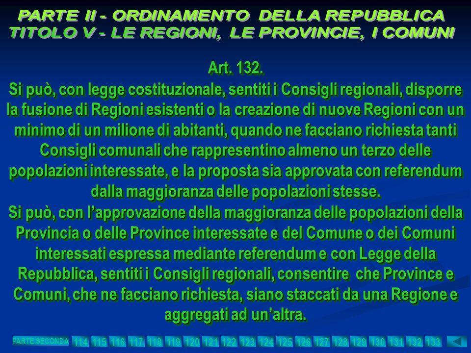 Art. 132. Si può, con legge costituzionale, sentiti i Consigli regionali, disporre la fusione di Regioni esistenti o la creazione di nuove Regioni con