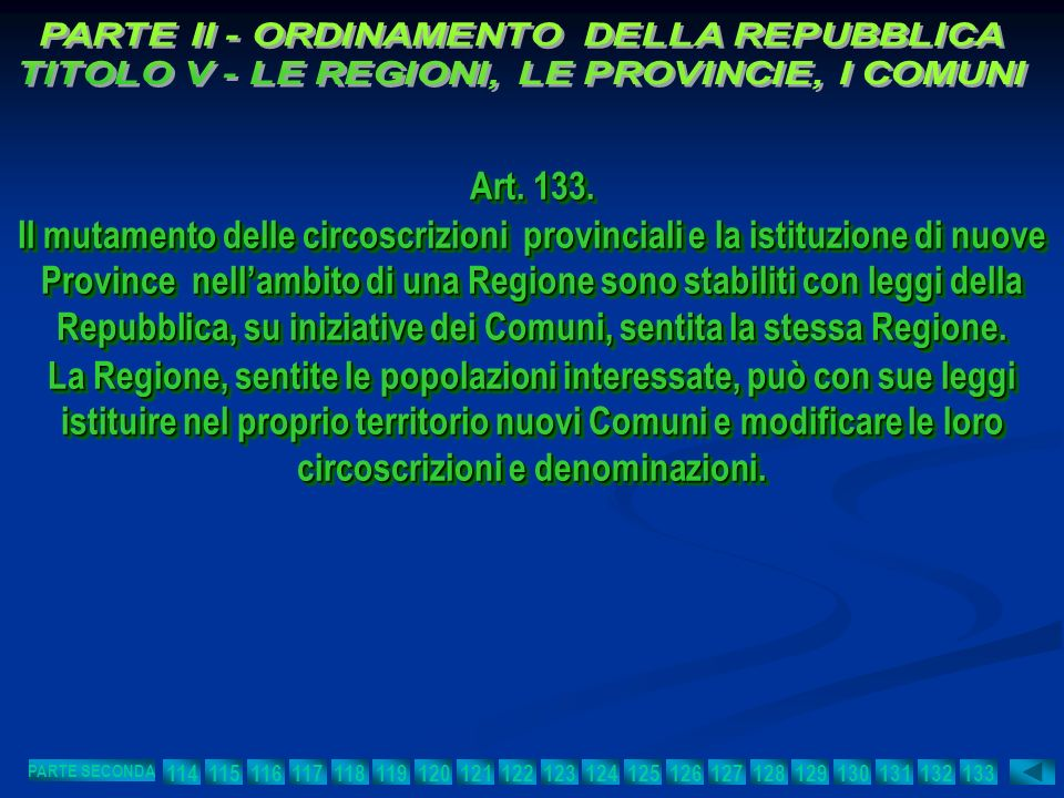 Art. 133. Il mutamento delle circoscrizioni provinciali e la istituzione di nuove Province nellambito di una Regione sono stabiliti con leggi della Re