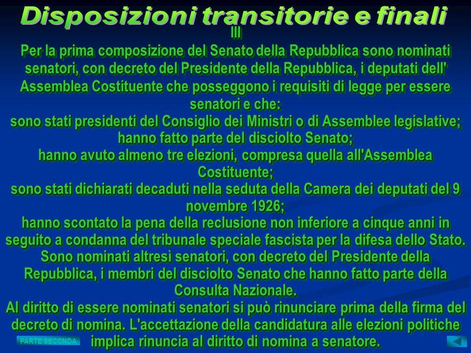 III Per la prima composizione del Senato della Repubblica sono nominati senatori, con decreto del Presidente della Repubblica, i deputati dell' Assemb