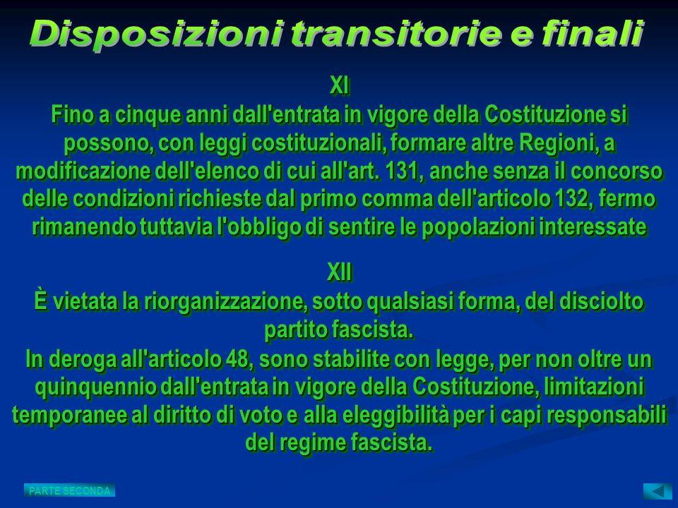 XII È vietata la riorganizzazione, sotto qualsiasi forma, del disciolto partito fascista. In deroga all'articolo 48, sono stabilite con legge, per non