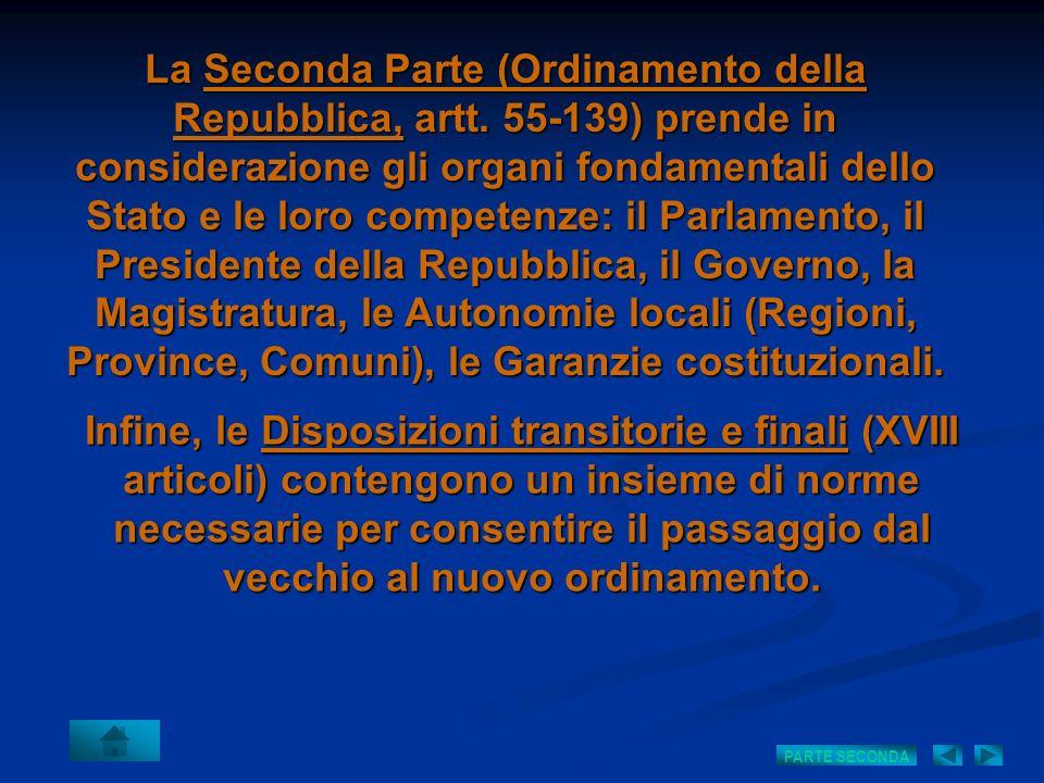 La Seconda Parte (Ordinamento della Repubblica, artt. 55-139) prende in considerazione gli organi fondamentali dello Stato e le loro competenze: il Pa