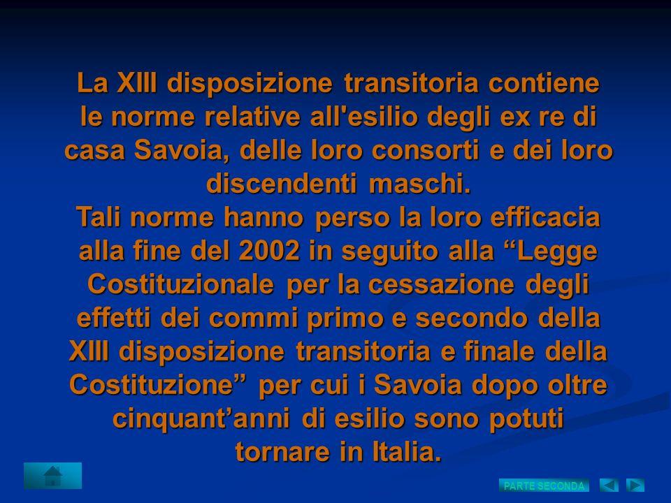 La XIII disposizione transitoria contiene le norme relative all'esilio degli ex re di casa Savoia, delle loro consorti e dei loro discendenti maschi.