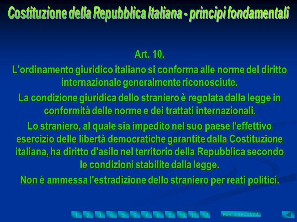 Art. 10. L'ordinamento giuridico italiano si conforma alle norme del diritto internazionale generalmente riconosciute. La condizione giuridica dello s