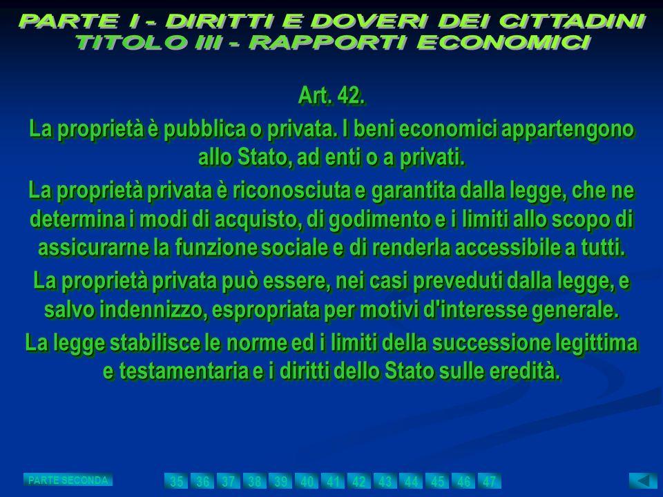 Art. 42. La proprietà è pubblica o privata. I beni economici appartengono allo Stato, ad enti o a privati. La proprietà privata è riconosciuta e garan