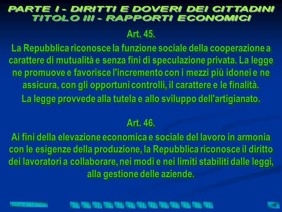 Art. 45. La Repubblica riconosce la funzione sociale della cooperazione a carattere di mutualità e senza fini di speculazione privata. La legge ne pro