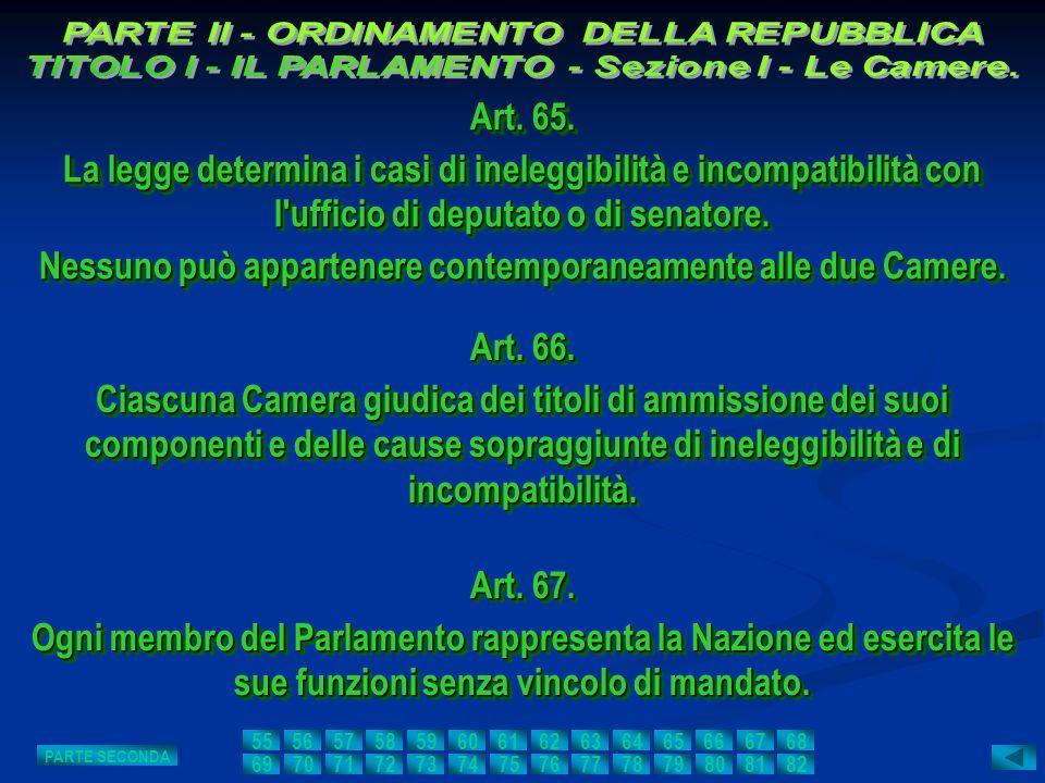 Art. 65. La legge determina i casi di ineleggibilità e incompatibilità con l'ufficio di deputato o di senatore. Nessuno può appartenere contemporaneam