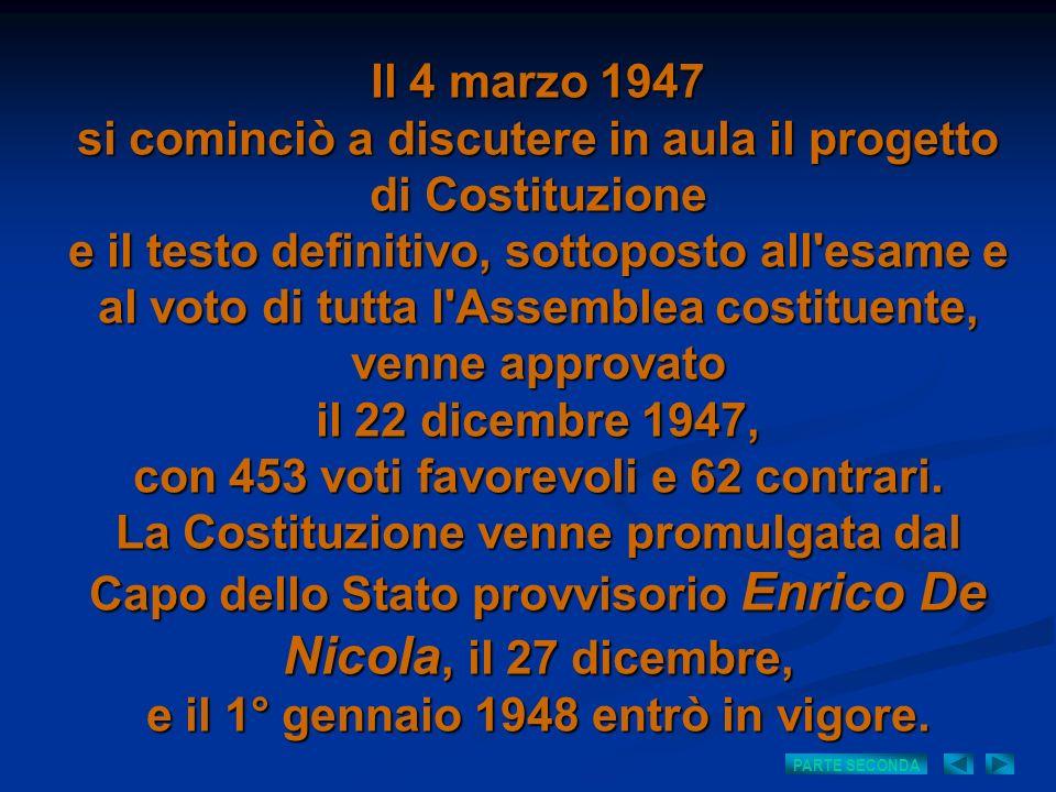 Il 4 marzo 1947 si cominciò a discutere in aula il progetto di Costituzione e il testo definitivo, sottoposto all'esame e al voto di tutta l'Assemblea