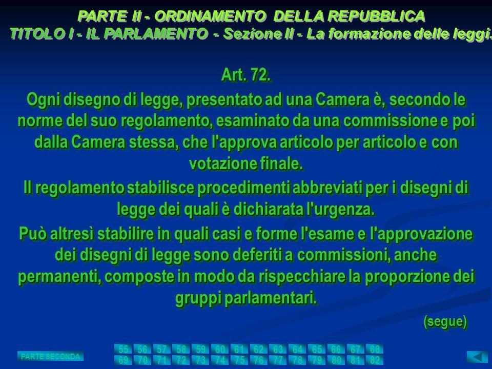 Art. 72. Ogni disegno di legge, presentato ad una Camera è, secondo le norme del suo regolamento, esaminato da una commissione e poi dalla Camera stes