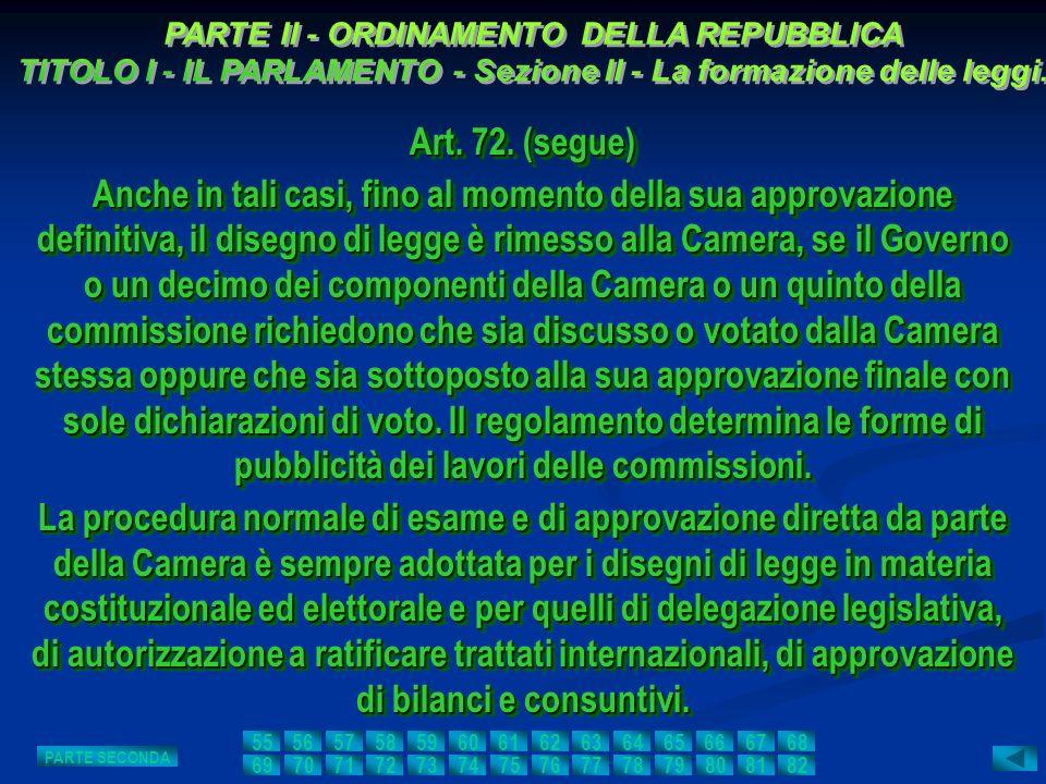 Art. 72. (segue) Anche in tali casi, fino al momento della sua approvazione definitiva, il disegno di legge è rimesso alla Camera, se il Governo o un