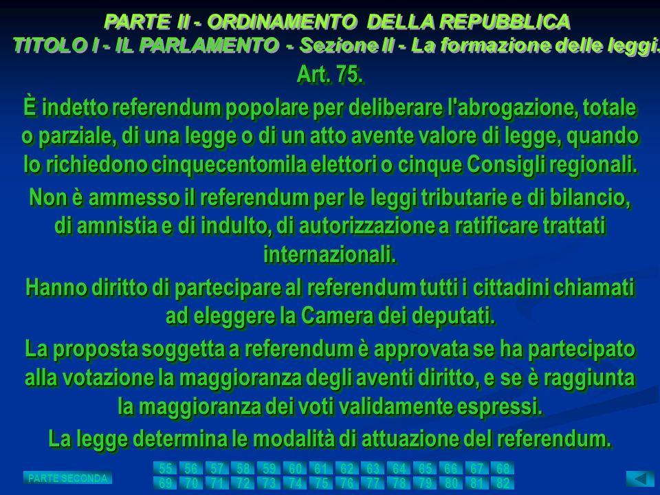 Art. 75. È indetto referendum popolare per deliberare l'abrogazione, totale o parziale, di una legge o di un atto avente valore di legge, quando lo ri