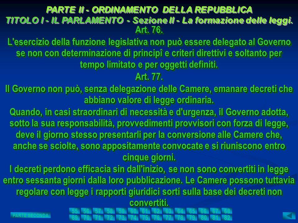 Art. 76. L'esercizio della funzione legislativa non può essere delegato al Governo se non con determinazione di principî e criteri direttivi e soltant